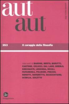 Aut aut. Vol. 353: Il coraggio della filosofia..pdf