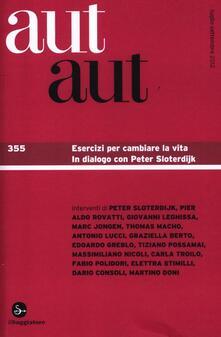 Aut aut. Vol. 355: Esercizi per cambiare la vita. In dialogo con Peter Sloterdijk..pdf
