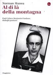 Al di la della montagna, Paul Celan e Benjamin Fondane, Dialoghi postumi