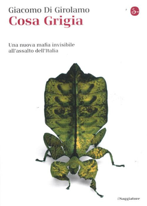 Libro Cosa grigia. Una nuova mafia invisibile all'assalto dell'Italia Giacomo Di Girolamo