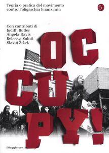 Foto Cover di Occupy! Teoria e pratica del movimento contro l'oligarchia finanziaria, Libro di  edito da Il Saggiatore