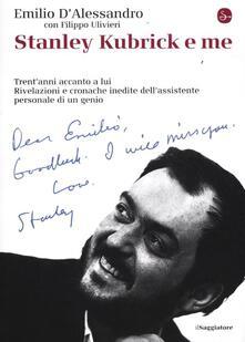 Stanley Kubrick e me. Trent'anni accanto a lui. Rivelazioni e cronache inedite dell'assistente personale di un genio - Emilio D'Alessandro,Filippo Ulivieri - copertina