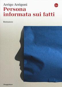 Foto Cover di Persona informata sui fatti, Libro di Arrigo Arrigoni, edito da Il Saggiatore
