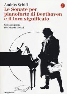 Libro Le sonate per pianoforte di Beethoven e il loro significato András Schiff , Martin Meyer