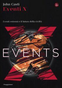 Libro Eventi X. Eventi estremi e il futuro della civiltà John L. Casti