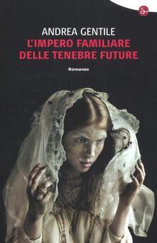 L' impero familiare delle tenebre future - Andrea Gentile - copertina
