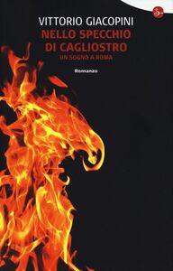 Foto Cover di Nello specchio di Cagliostro. Un sogno a Roma, Libro di Vittorio Giacopini, edito da Il Saggiatore