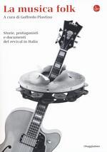 La musica folk. Storie, protagonisti e documenti del revival in Italia