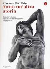 Tutta un'altra storia. L'omosessualita dall'antichita al secondo dopoguerra