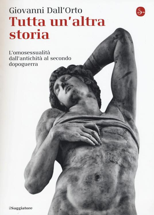 Tutta un'altra storia. L'omosessualità dall'antichità al secondo dopoguerra - Giovanni Dall'Orto - copertina