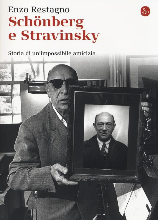 Schönberg e Stravinsky. Storia di un'amicizia mancata - Enzo Restagno -  Libro - Il Saggiatore - La cultura   IBS
