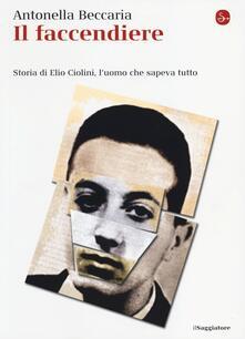 Il faccendiere. Storia di Elio Ciolini, l'uomo che sapeva tutto - Antonella Beccaria - copertina