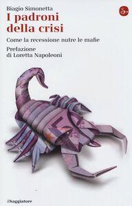 Foto Cover di I padroni della crisi. Come la recessione nutre le mafie, Libro di Biagio Simonetta, edito da Il Saggiatore