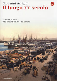 Il lungo XX secolo. Denaro, potere e le origini del nostro tempo - Giovanni Arrighi - copertina