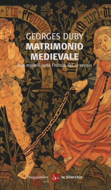 Matrimonio medievale. Due modelli nella Francia del XII secolo - Georges Duby - copertina