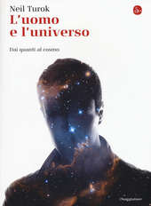 L' uomo e l'universo. Dai quanti al cosmo
