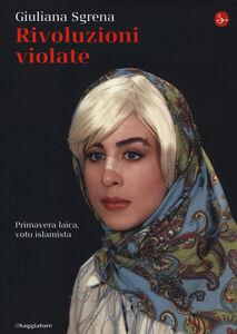Libro Rivoluzioni violate. Primavera laica, voto islamista Giuliana Sgrena