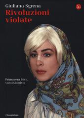 Rivoluzioni violate. Primavera laica, voto islamista