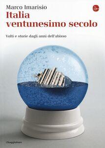 Libro Italia ventunesimo secolo. Volti e storie dagli anni dell'abisso Marco Imarisio