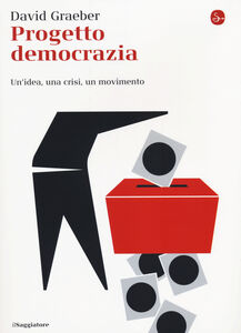 Libro Progetto democrazia. Un'idea, una crisi, un movimento David Graeber