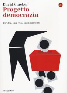 Progetto democrazia. Un'idea, una crisi, un movimento - David Graeber - copertina