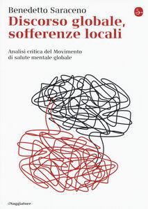 Foto Cover di Discorso globale, sofferenze locali. Analisi critica del Movimento di salute mentale globale, Libro di Benedetto Saraceno, edito da Il Saggiatore