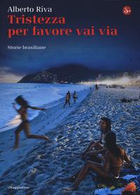 Tristezza per favore vai via. Storie brasiliane - Riva Alberto - wuz.it