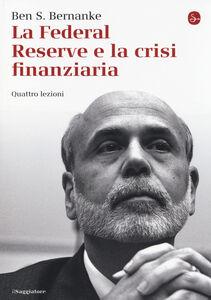 Libro La Federal Reserve e la crisi finanziaria. Quattro lezioni Ben S. Bernanke
