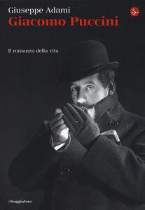 Libro Giacomo Puccini. Il romanzo della vita Giuseppe Adami