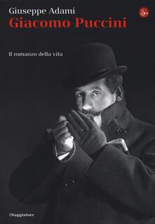 Giacomo Puccini. Il romanzo della vita - Giuseppe Adami - copertina