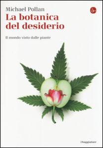 Foto Cover di La botanica del desiderio. Il mondo visto dalle piante, Libro di Michael Pollan, edito da Il Saggiatore