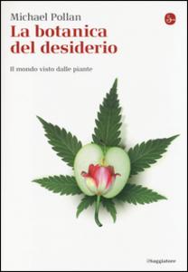 Libro La botanica del desiderio. Il mondo visto dalle piante Michael Pollan