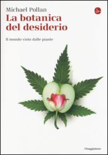 La botanica del desiderio. Il mondo visto dalle piante - Michael Pollan - copertina