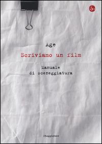 Scriviamo un film. Manuale di sceneggiatura - Age - wuz.it