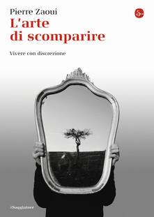 L' arte di scomparire. Vivere con discrezione - Pierre Zaoui - copertina