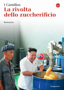Foto Cover di La rivolta dello zuccherificio, Libro di I Camillas, edito da Il Saggiatore
