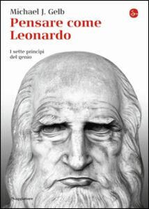 Foto Cover di Pensare come Leonardo. I sette princìpi del genio, Libro di Michael J. Gelb, edito da Il Saggiatore