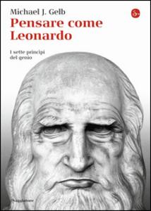 Libro Pensare come Leonardo. I sette princìpi del genio Michael J. Gelb