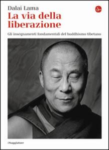 La via della liberazione. Gli insegnamenti fondamentali del buddhismo tibetano