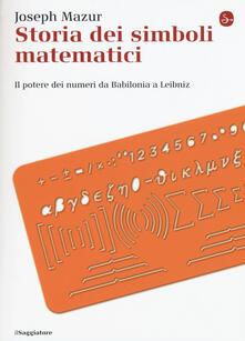 Storia dei simboli matematici. Il potere dei numeri da Babilonia e Leibniz - Joseph Mazur - copertina