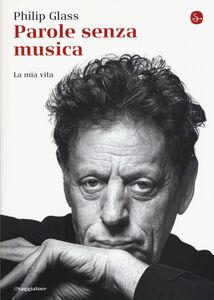 Libro Parole senza musica. La mia vita Philip Glass