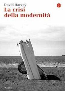 Foto Cover di La crisi della modernità, Libro di David Harvey, edito da Il Saggiatore
