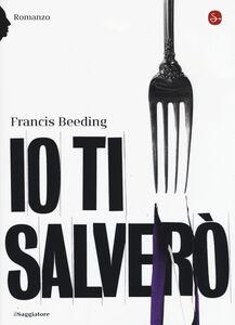 Foto Cover di Io ti salverò, Libro di Francis Beeding, edito da Il Saggiatore