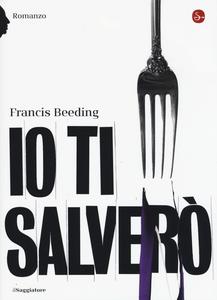 Libro Io ti salverò Francis Beeding