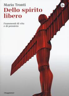 Dello spirito libero. Frammenti di vita e di pensiero - Mario Tronti - copertina