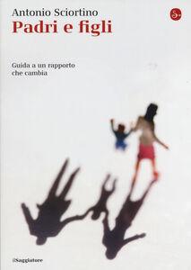 Libro Padri e figli. Guida a un rapporto che cambia Antonio Sciortino