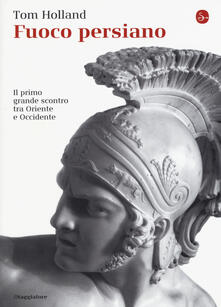 Ristorantezintonio.it Fuoco persiano. Il primo grande scontro tra Oriente e Occidente Image