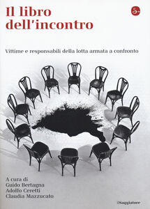 Libro Il libro dell'incontro. Vittime e responsabili della lotta armata a confronto