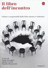 Il libro dell'incontro. Vittime e responsabili della lotta armata a confronto