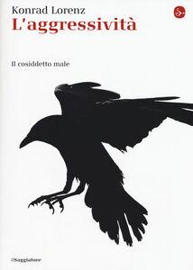 Foto Cover di L' aggressività. Il cosiddetto male, Libro di Konrad Lorenz, edito da Il Saggiatore